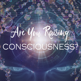 Are You Raising Consciousness?