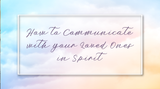 How to Connect With Your Loved Ones in Spirit