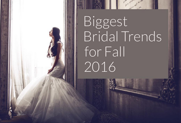 Bridal's Hottest Trends For Fall 2016