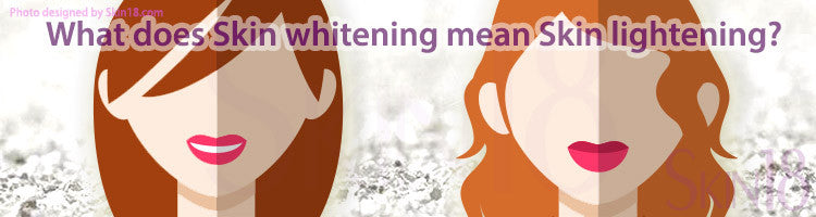 What does Skin whitening mean Skin lightening
