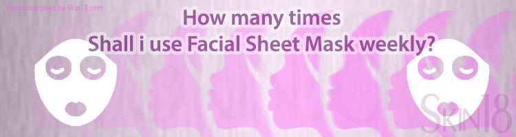 How many times should I use Facial Sheet Mask weekly?