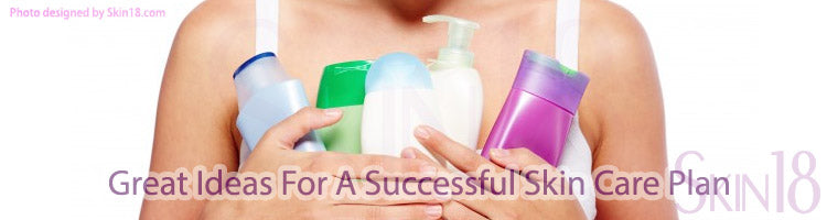 Great Ideas For A Successful Skin Care Plan