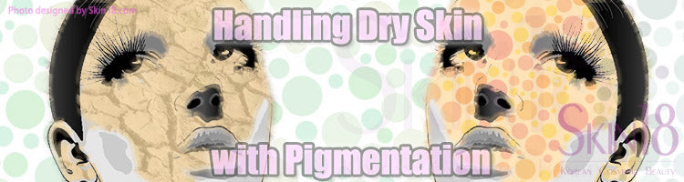 Handling Dry Skin with Pigmentation