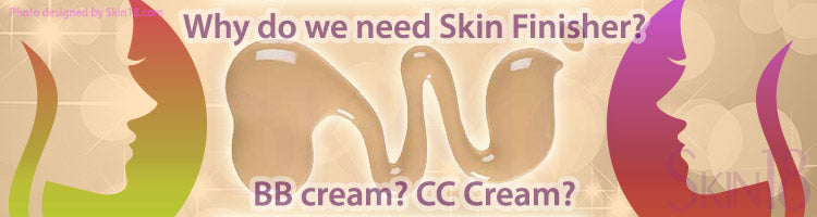 Why do we need skin finisher? BB cream? CC Cream?