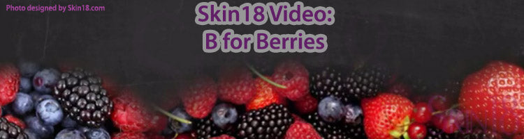Skin18 Video(7): Skin18 Ingredient Talk: B for Berry