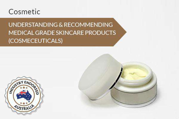 Understanding & Recommending MEDICAL GRADE SKINCARE PRODUCTS (COSMECEUTICALS)
