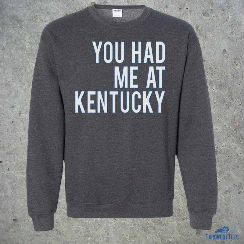 Had me at Kentucky - grey sweatshirt