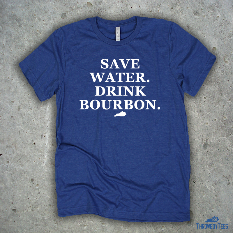 Save Water Drink Bourbon - Blue tee