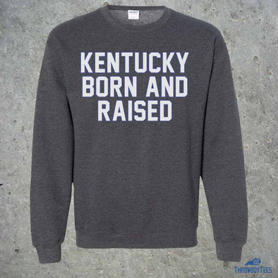 Kentucky Born and Raised - grey sweatshirt