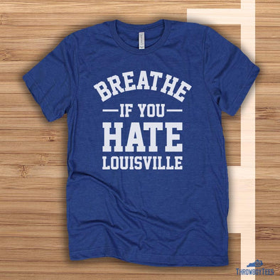 Breathe if you hate Louisville - Blue tee