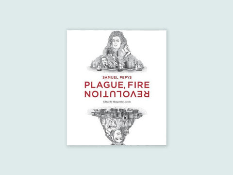 Samuel Pepys: Plague Fire Revolution