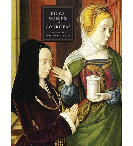 Kings, Queens and Courtiers: Art in Early Renaissance France - the exhibition catalogue from Art Institute of Chicago available to buy at Museum Bookstore