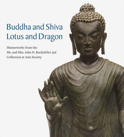 Buddha and Shiva, Lotus and Dragon : Masterworks from the Mr. And Mrs. John D. Rockefeller 3rd Collection at Asia Society - the exhibition catalogue from Asia Society Museum available to buy at Museum Bookstore
