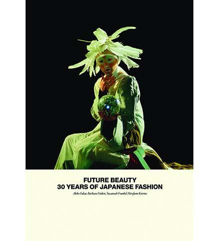 Future Beauty : 30 Years of Japanese Fashion - the exhibition catalogue from Barbican Art Gallery available to buy at Museum Bookstore