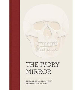 The Ivory Mirror : The Art of Mortality in Renaissance Europe - the exhibition catalogue from Bowdoin College Museum of Art available to buy at Museum Bookstore