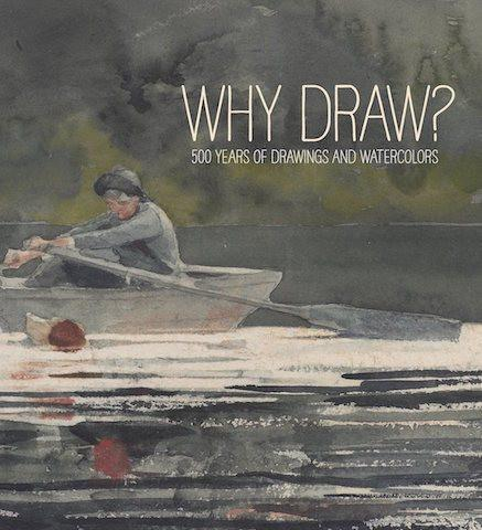 Bowdoin College Museum of Art Why Draw? 500 Years of Drawings and Watercolours from Bowdoin College exhibition catalogue