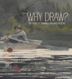 Why Draw? 500 Years of Drawings and Watercolours from Bowdoin College - the exhibition catalogue from Bowdoin College Museum of Art available to buy at Museum Bookstore