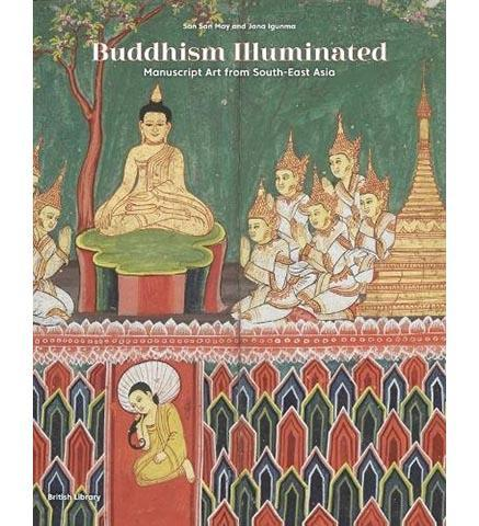 British Library Buddhism Illuminated : Manuscript Art in Southeast Asia