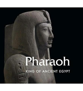 Pharaoh : King of Ancient Egypt - the exhibition catalogue from British Museum available to buy at Museum Bookstore