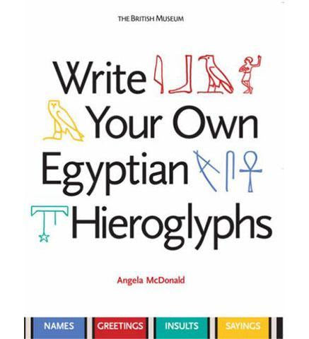 Write Your Own Egyptian Hieroglyphs : Names * Greetings * Insults * Sayings - the exhibition catalogue from British Museum available to buy at Museum Bookstore