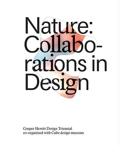 Nature: Collaborations in Design - the exhibition catalogue from Cooper Hewitt available to buy at Museum Bookstore