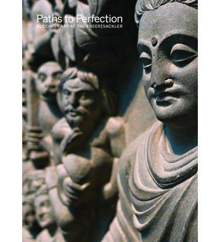 Paths to Perfection: Buddhist Art at the Freer | Sackler - the exhibition catalogue from Freer | Sackler available to buy at Museum Bookstore