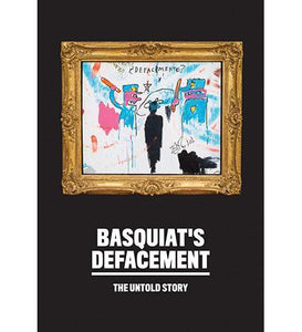 Basquiat's Defacement: The Untold Story - the exhibition catalogue from Guggenheim available to buy at Museum Bookstore