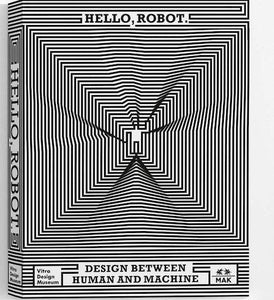 Hello, Robot : Design between human and machine available to buy at Museum Bookstore