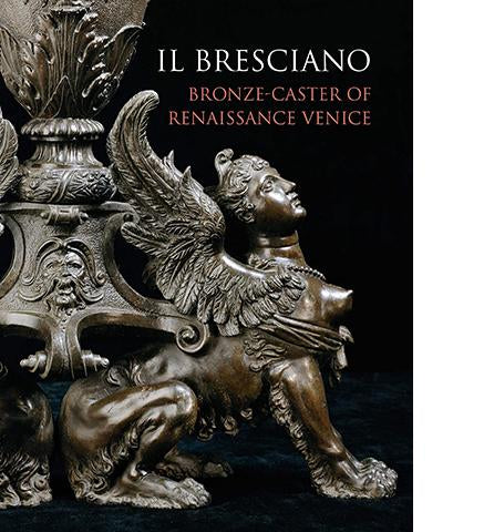 Il Bresciano : Bronze-caster of Renaissance Venice available to buy at Museum Bookstore