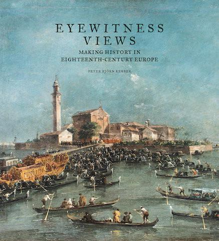 J. Paul Getty Museum/Minneapolis Institute of Art Eyewitness Views : Making History in Eighteenth-Century Europe exhibition catalogue
