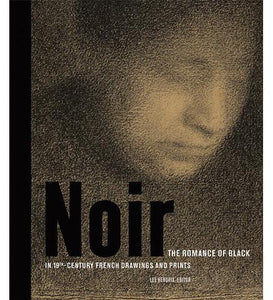 Noir: The Romance of Black in 19th Century French Drawings and Prints - the exhibition catalogue from J. Paul Getty Museum available to buy at Museum Bookstore