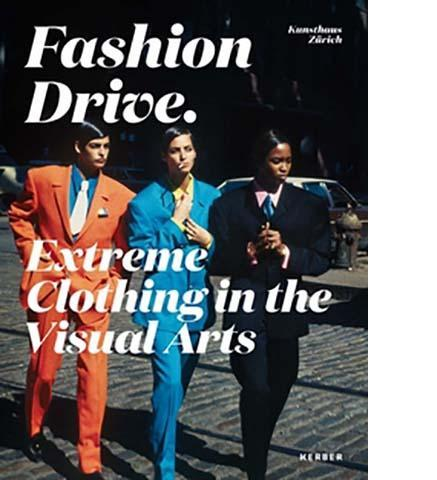 Fashion Drive : Extreme Clothing in the Visual Arts - the exhibition catalogue from Kunsthaus Zürich available to buy at Museum Bookstore