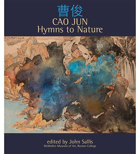 Cao Jun : Hymns to Nature - the exhibition catalogue from McMullen Museum of Art available to buy at Museum Bookstore