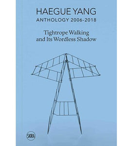 Milan Triennale Haegue Yang: Anthology 2006-2018 : Tightrope Walking and Its Wordless Shadow