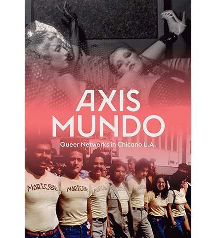 MOCA Axis Mundo : Queer Networks in Chicano L.A.