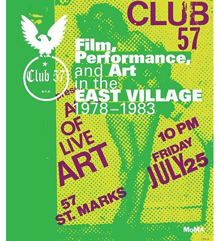 Club 57 : Film, Performance, and Art in the East Village, 1978-1983 - the exhibition catalogue from MoMA available to buy at Museum Bookstore