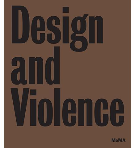 Design and Violence - the exhibition catalogue from MoMA available to buy at Museum Bookstore