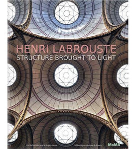 Henri Labrouste: Structure Brought to Light - the exhibition catalogue from MoMA available to buy at Museum Bookstore