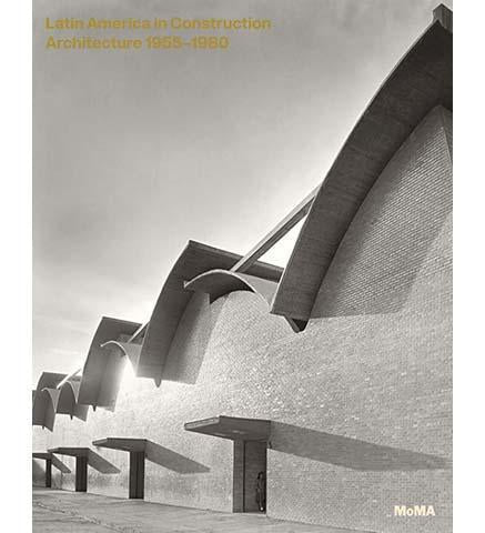 Latin America in Construction: Architecture 1955-1980 - the exhibition catalogue from MoMA available to buy at Museum Bookstore