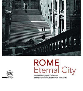 Rome Eternal City: in the Photograph Collection of the Royal Institute of British Architects - the exhibition catalogue from Monumento Vittorio Emanuele II, Rome available to buy at Museum Bookstore