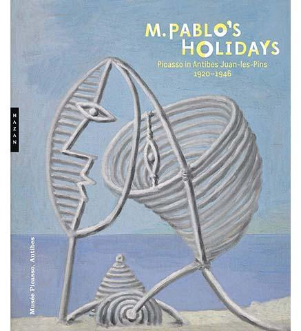 M. Pablo's Holidays : Picasso in Antibes Juan-les-Pins, 1920-1946 - the exhibition catalogue from Musée Picasso, Antibes available to buy at Museum Bookstore