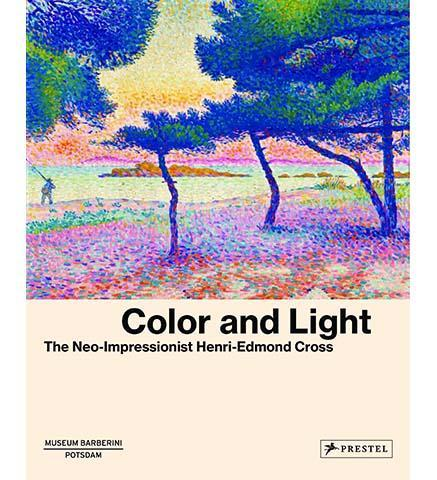 Color and Light : The Neo-Impressionist Henri-Edmond Cross - the exhibition catalogue from Museum Barberini, Potsdam available to buy at Museum Bookstore