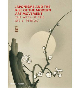 Museum Bookstore Japonisme and the Rise of the Modern Art Movement : The Arts of the Meiji Period exhibition catalogue