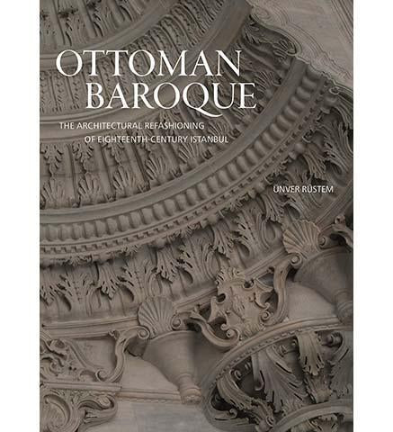 Ottoman Baroque : The Architectural Refashioning of Eighteenth-Century Istanbul - the exhibition catalogue from Museum Bookstore available to buy at Museum Bookstore