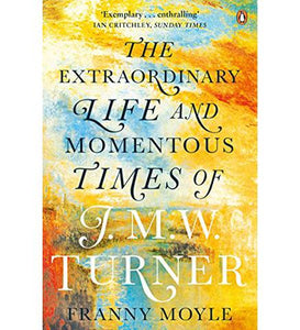 Museum Bookstore Turner : The Extraordinary Life and Momentous Times of J. M. W. Turner exhibition catalogue