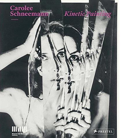 Carolee Schneemann : Kinetic Painting - the exhibition catalogue from Museum der Moderne, Salzburg/MOMA PS1 available to buy at Museum Bookstore