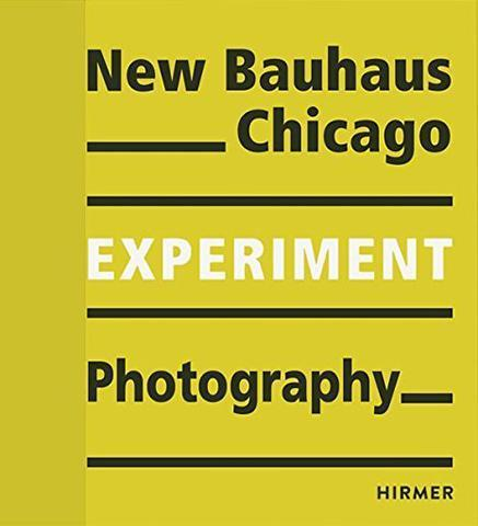 Experiment Photography: New Bauhaus Chicago - the exhibition catalogue from Museum Für Gestaltung/Bauhaus-Archiv available to buy at Museum Bookstore