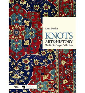 Knots, Art & History : The Berlin Carpet Collection - the exhibition catalogue from Museum für Islamische Kunst, Berlin available to buy at Museum Bookstore