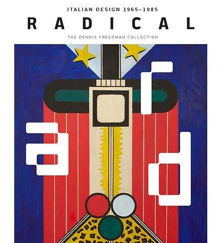 Radical : Italian Design 1965-1985, The Dennis Freedman Collection - the exhibition catalogue from Museum of Fine Arts Houston available to buy at Museum Bookstore