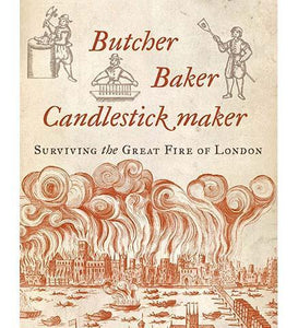 Butcher, Baker, Candlestick Maker: Surviving the Great Fire of London - the exhibition catalogue from Museum of London available to buy at Museum Bookstore